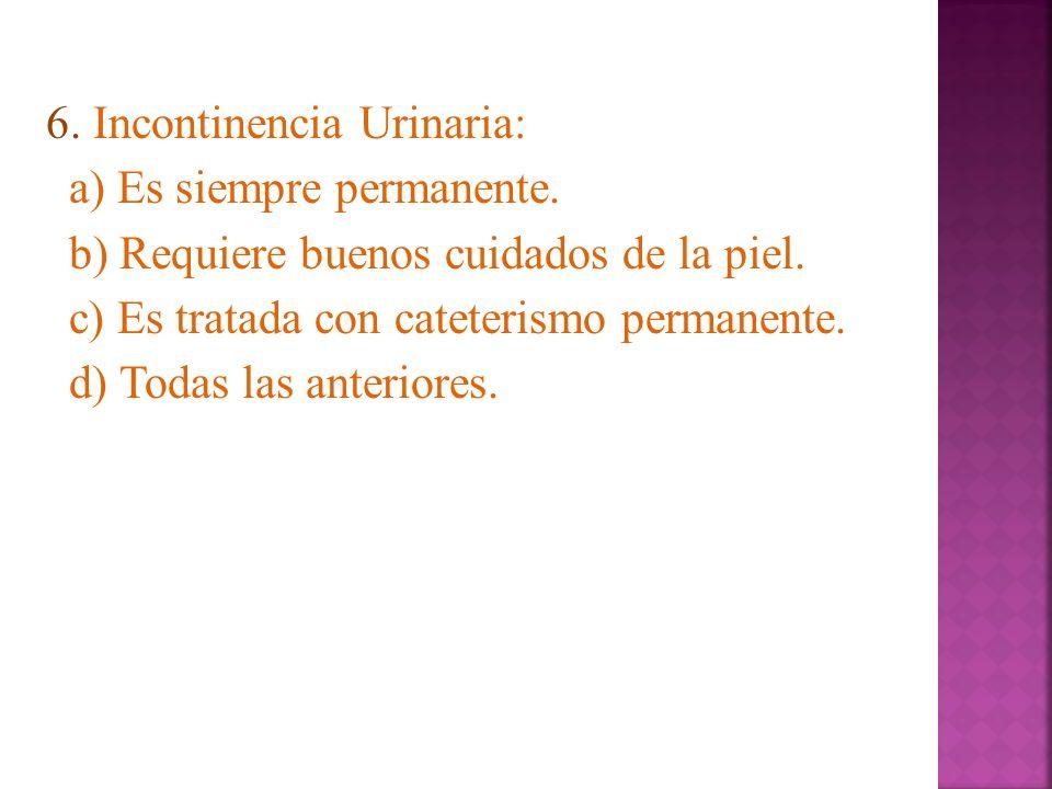6. Incontinencia Urinaria: a) Es siempre permanente
