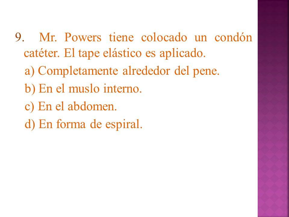 9. Mr. Powers tiene colocado un condón catéter