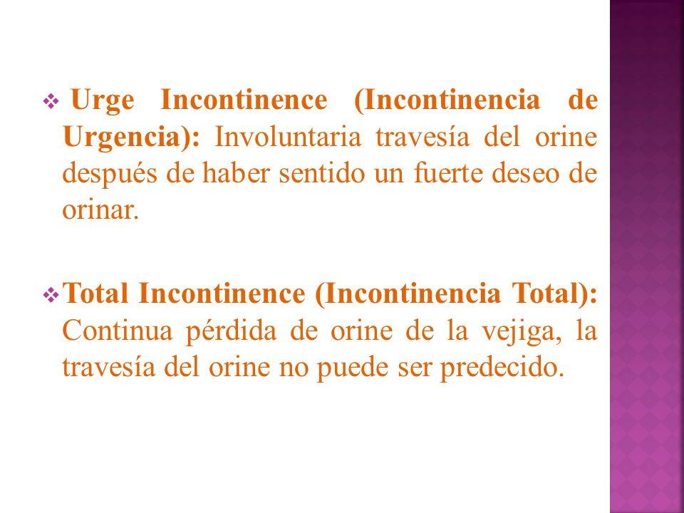Urge Incontinence (Incontinencia de Urgencia): Involuntaria travesía del orine después de haber sentido un fuerte deseo de orinar.