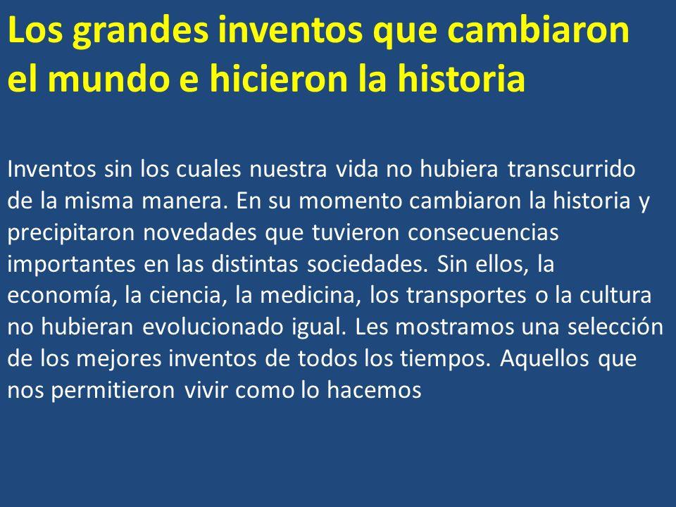 Los grandes inventos que cambiaron el mundo e hicieron la historia
