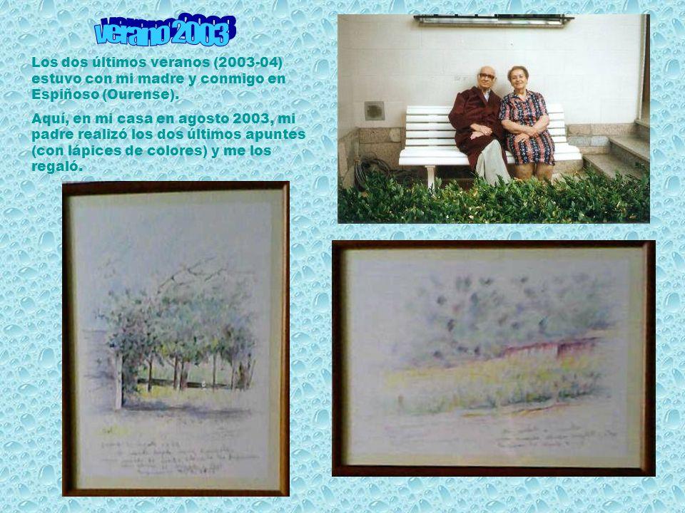 verano 2003 Los dos últimos veranos (2003-04) estuvo con mi madre y conmigo en Espiñoso (Ourense).