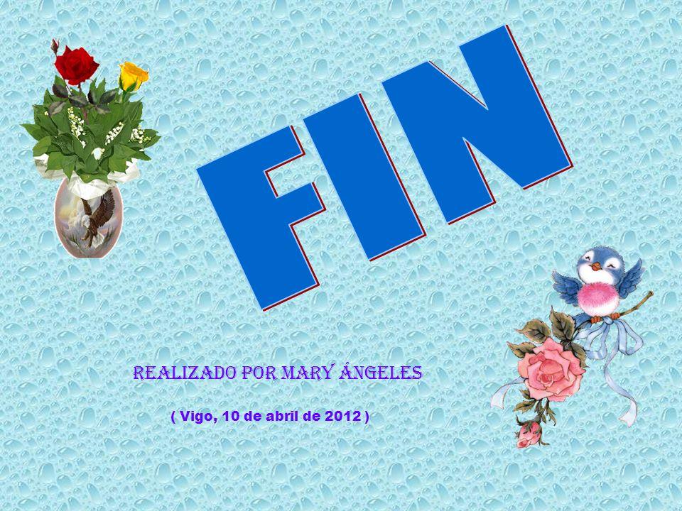 FIN Realizado por mary ángeles ( Vigo, 10 de abril de 2012 )