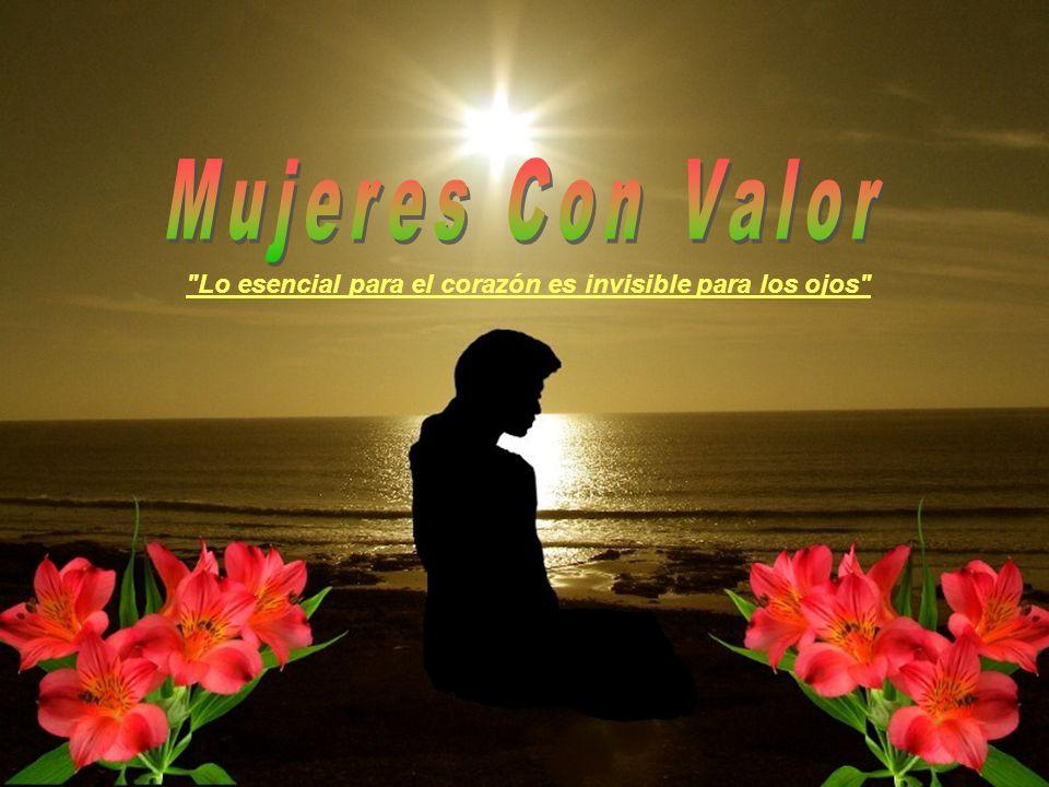 Mujeres Con Valor Lo esencial para el corazón es invisible para los ojos