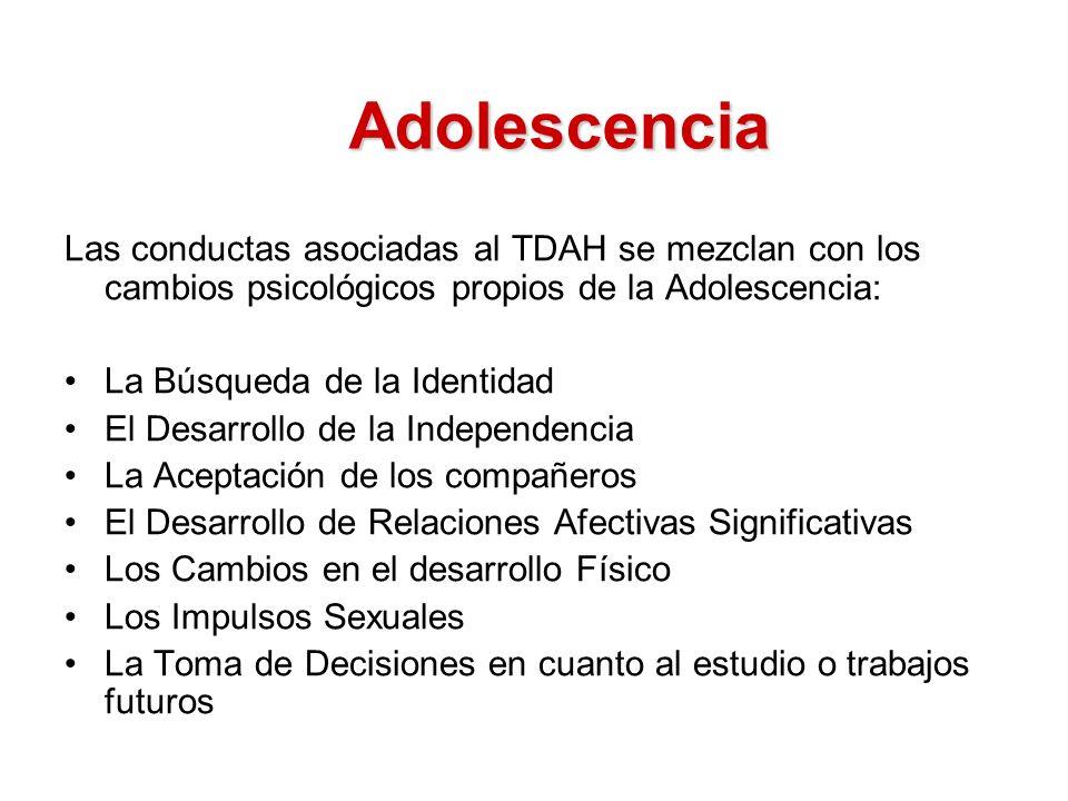 Adolescencia Las conductas asociadas al TDAH se mezclan con los cambios psicológicos propios de la Adolescencia: