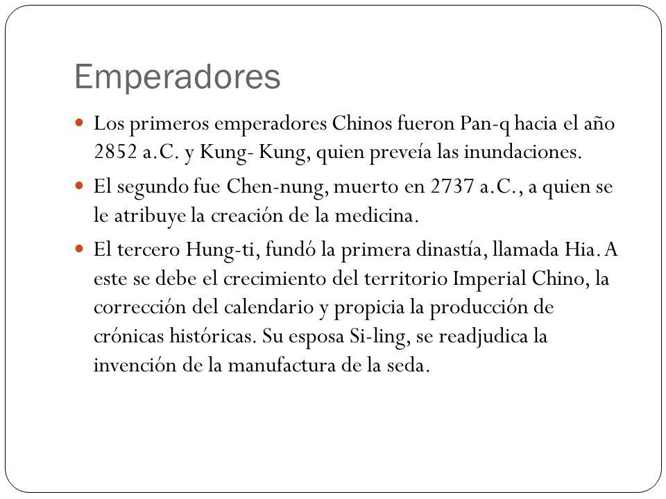 Emperadores Los primeros emperadores Chinos fueron Pan-q hacia el año 2852 a.C. y Kung- Kung, quien preveía las inundaciones.