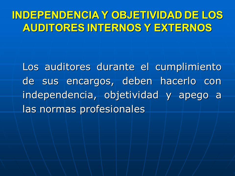 INDEPENDENCIA Y OBJETIVIDAD DE LOS AUDITORES INTERNOS Y EXTERNOS