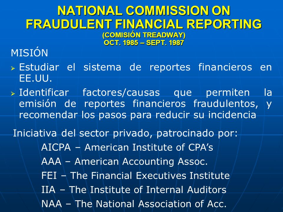 NATIONAL COMMISSION ON FRAUDULENT FINANCIAL REPORTING (COMISIÓN TREADWAY) OCT. 1985 – SEPT. 1987