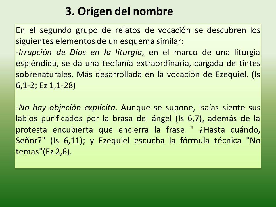 3. Origen del nombre En el segundo grupo de relatos de vocación se descubren los siguientes elementos de un esquema similar: