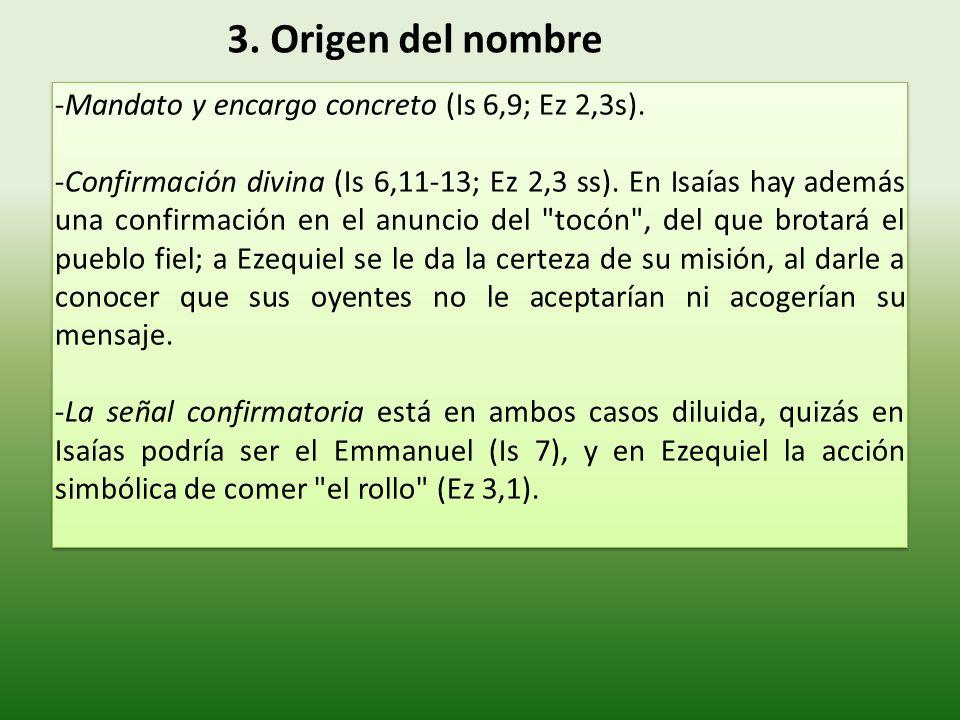 3. Origen del nombre -Mandato y encargo concreto (Is 6,9; Ez 2,3s).