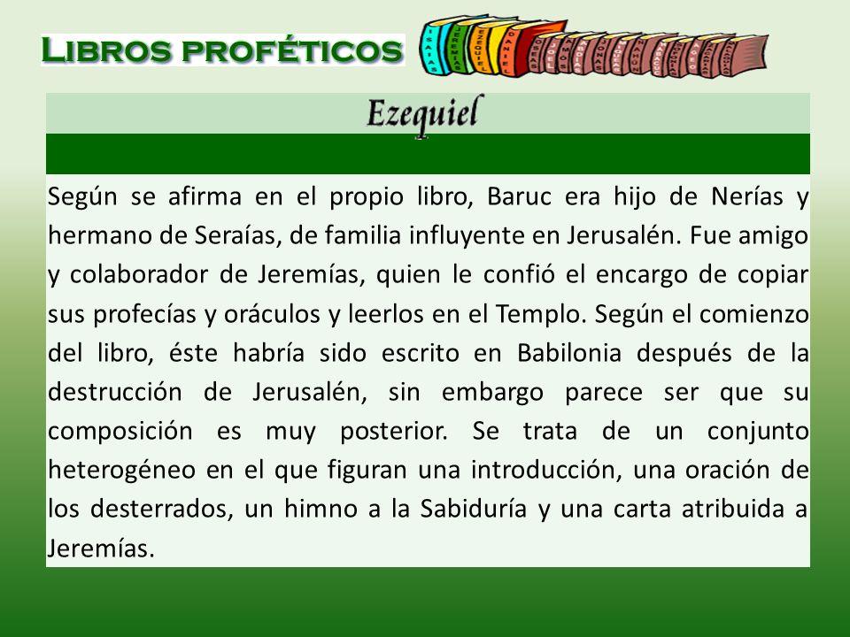 Según se afirma en el propio libro, Baruc era hijo de Nerías y hermano de Seraías, de familia influyente en Jerusalén.