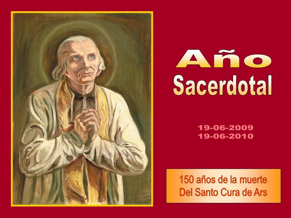 Año Sacerdotal 19-06-2009 19-06-2010 150 años de la muerte Del Santo Cura de Ars