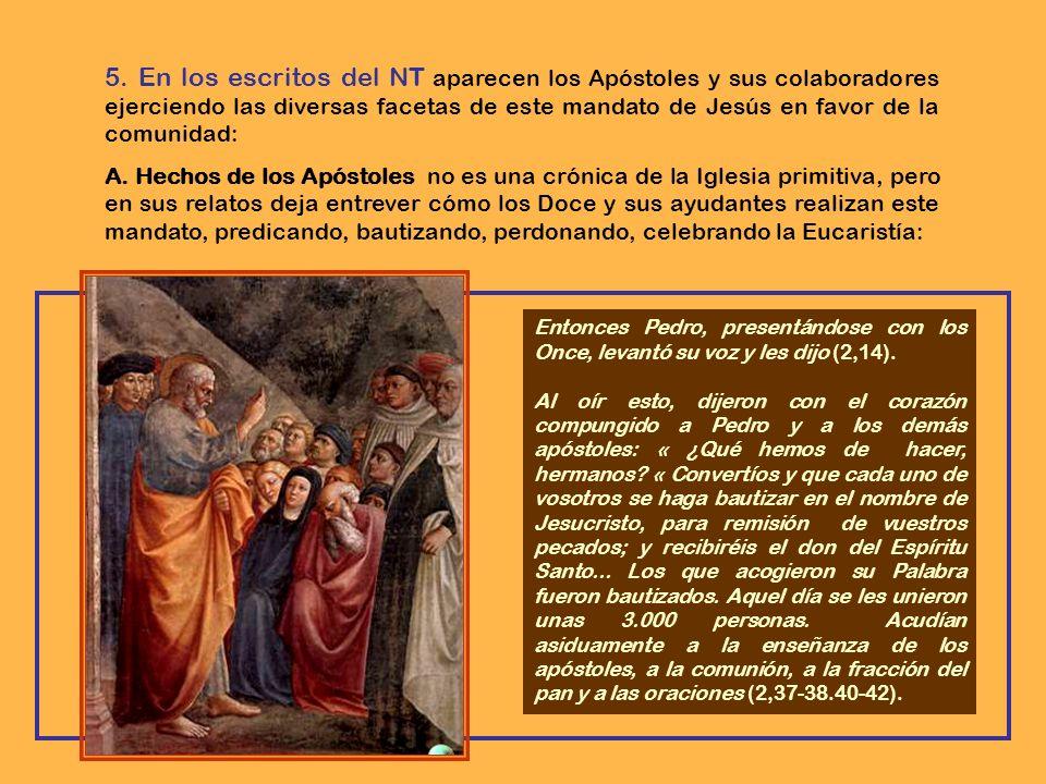 5. En los escritos del NT aparecen los Apóstoles y sus colaboradores ejerciendo las diversas facetas de este mandato de Jesús en favor de la comunidad: