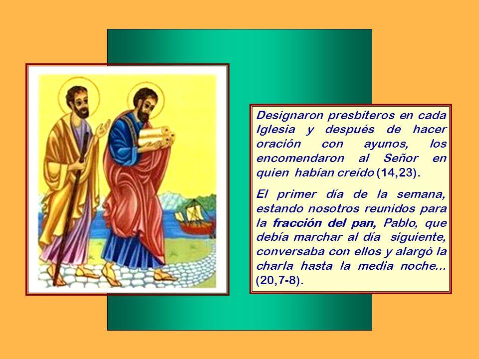 Designaron presbíteros en cada Iglesia y después de hacer oración con ayunos, los encomendaron al Señor en quien habían creído (14,23).