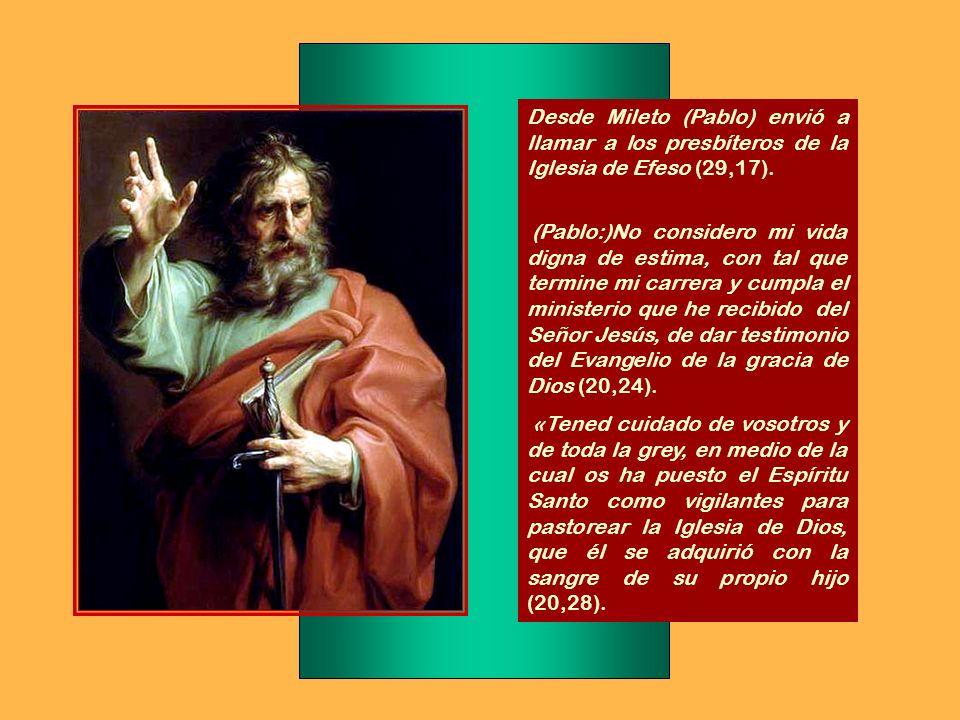 Desde Mileto (Pablo) envió a llamar a los presbíteros de la Iglesia de Efeso (29,17).