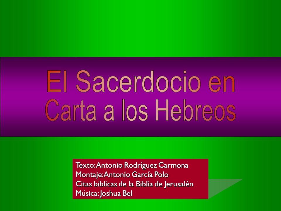 El Sacerdocio en Carta a los Hebreos Texto: Antonio Rodríguez Carmona