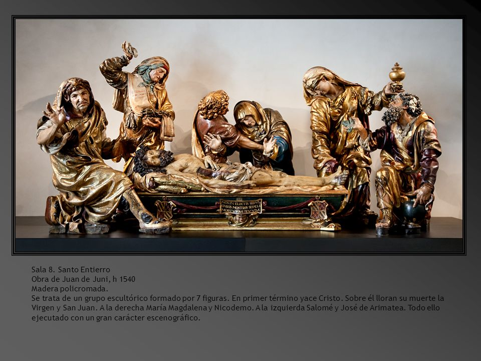 Sala 8. Santo Entierro Obra de Juan de Juni, h 1540. Madera policromada.