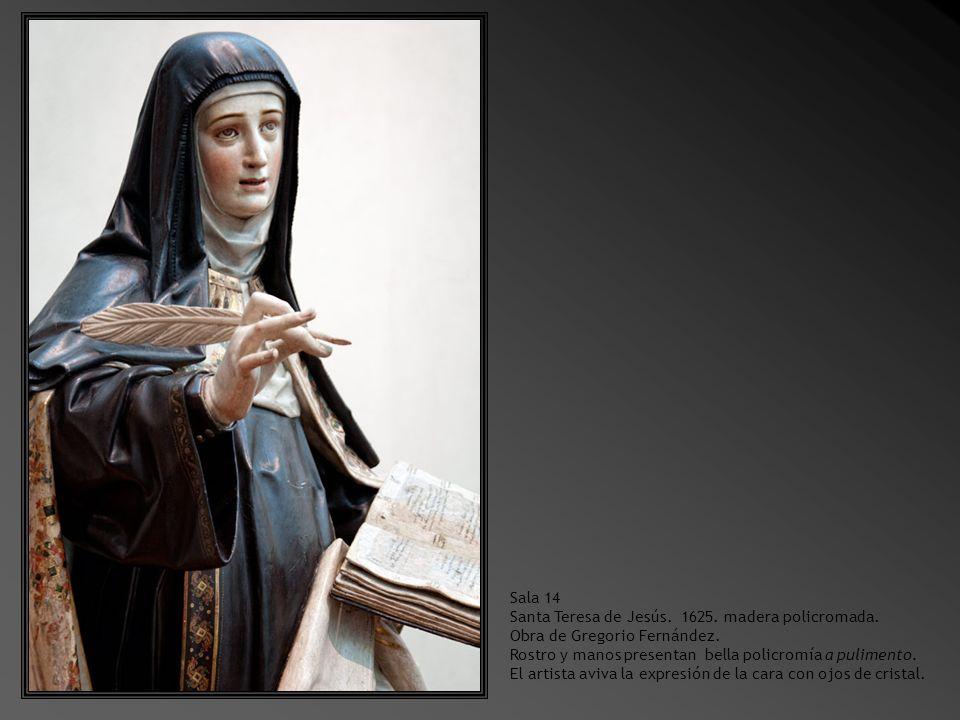 Sala 14 Santa Teresa de Jesús. 1625. madera policromada. Obra de Gregorio Fernández. Rostro y manos presentan bella policromía a pulimento.