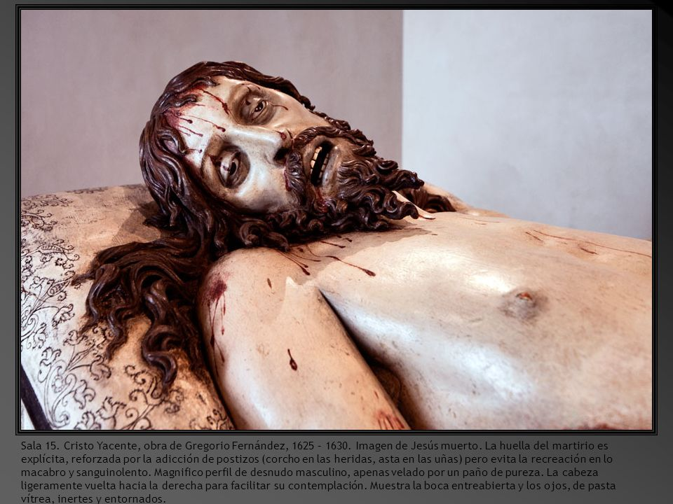 Sala 15. Cristo Yacente, obra de Gregorio Fernández, 1625 – 1630