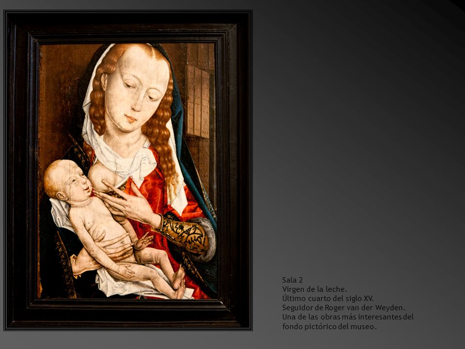 Sala 2 Virgen de la leche. Último cuarto del siglo XV. Seguidor de Roger van der Weyden.