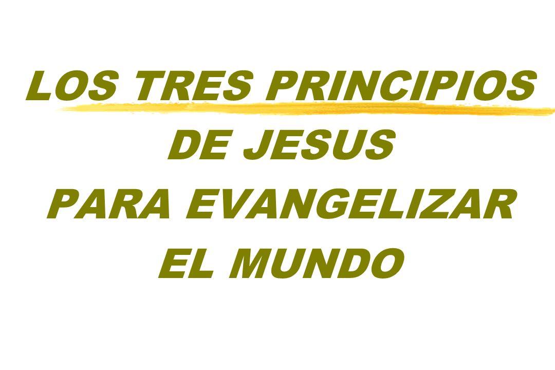 LOS TRES PRINCIPIOS DE JESUS PARA EVANGELIZAR EL MUNDO