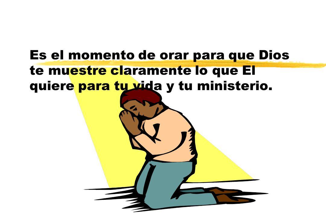 Es el momento de orar para que Dios te muestre claramente lo que El quiere para tu vida y tu ministerio.