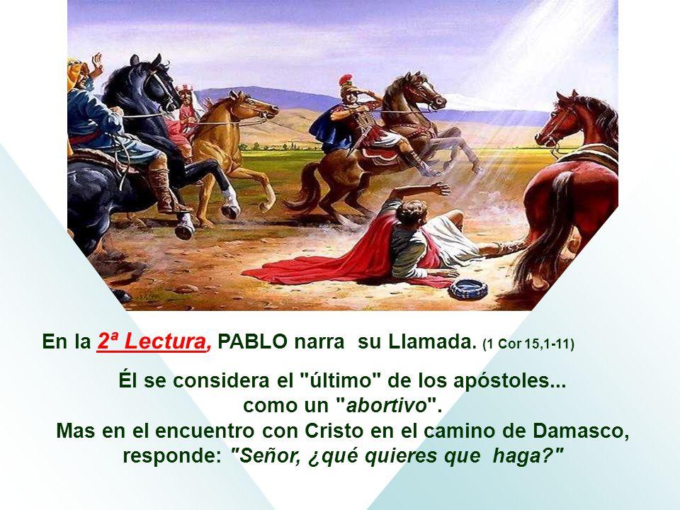 En la 2ª Lectura, PABLO narra su Llamada. (1 Cor 15,1-11)