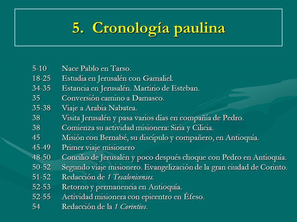 5. Cronología paulina 5-10 Nace Pablo en Tarso.
