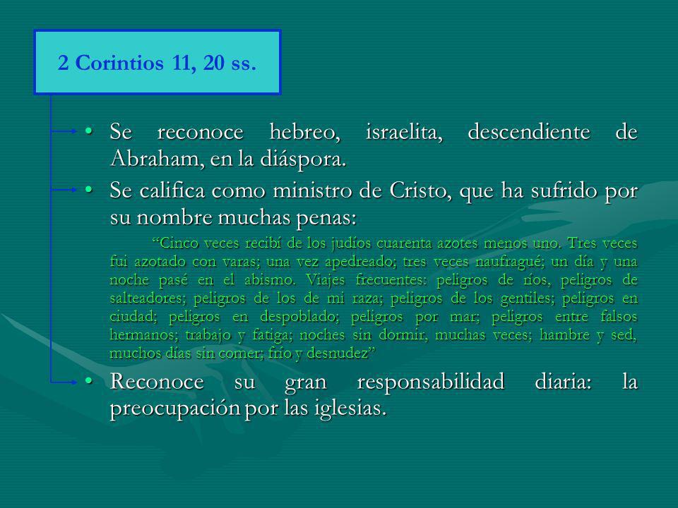 2 Corintios 11, 20 ss. Se reconoce hebreo, israelita, descendiente de Abraham, en la diáspora.