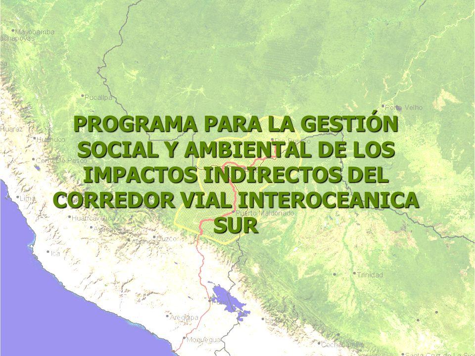 PROGRAMA PARA LA GESTIÓN SOCIAL Y AMBIENTAL DE LOS IMPACTOS INDIRECTOS DEL CORREDOR VIAL INTEROCEANICA SUR