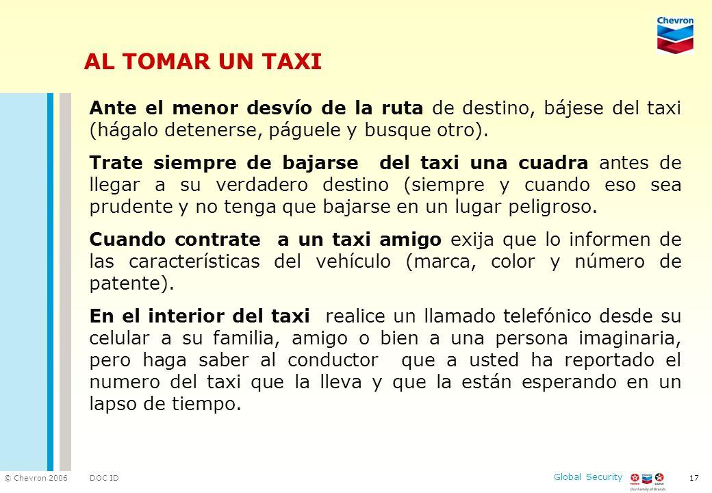 AL TOMAR UN TAXI Ante el menor desvío de la ruta de destino, bájese del taxi (hágalo detenerse, páguele y busque otro).