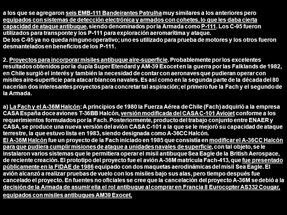 a los que se agregaron seis EMB-111 Bandeirantes Patrulha muy similares a los anteriores pero equipados con sistemas de detección electrónica y armados con cohetes, lo que les daba cierta capacidad de ataque antibuque, siendo denominados por la Armada como P-111. Los C-95 fueron utilizados para transponte y los P-111 para exploración aeromarítima y ataque.