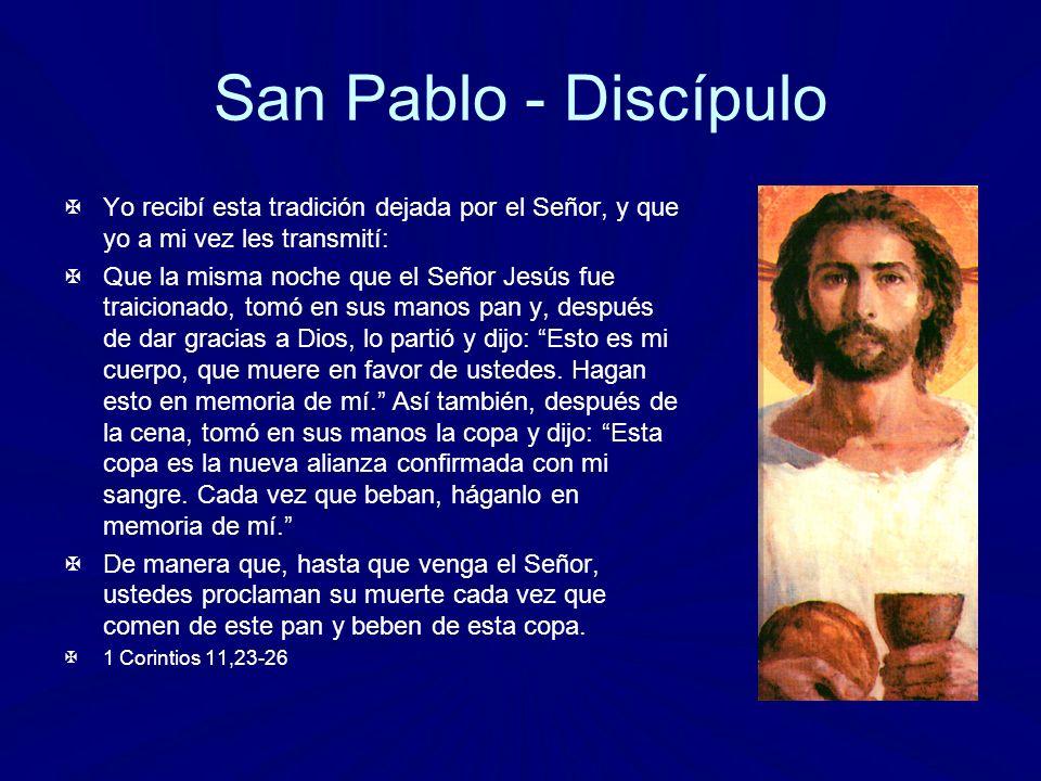 San Pablo - Discípulo Yo recibí esta tradición dejada por el Señor, y que yo a mi vez les transmití: