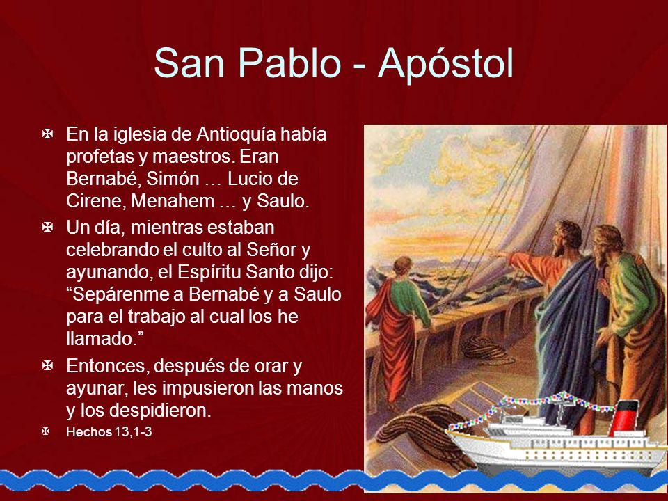 San Pablo - Apóstol En la iglesia de Antioquía había profetas y maestros. Eran Bernabé, Simón … Lucio de Cirene, Menahem … y Saulo.