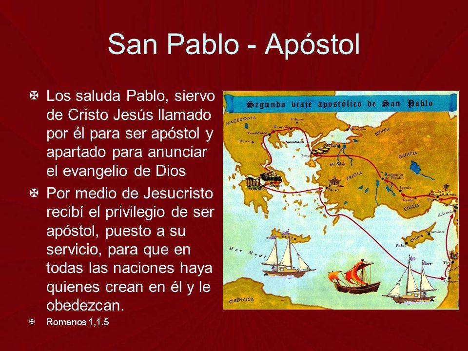 San Pablo - Apóstol Los saluda Pablo, siervo de Cristo Jesús llamado por él para ser apóstol y apartado para anunciar el evangelio de Dios.
