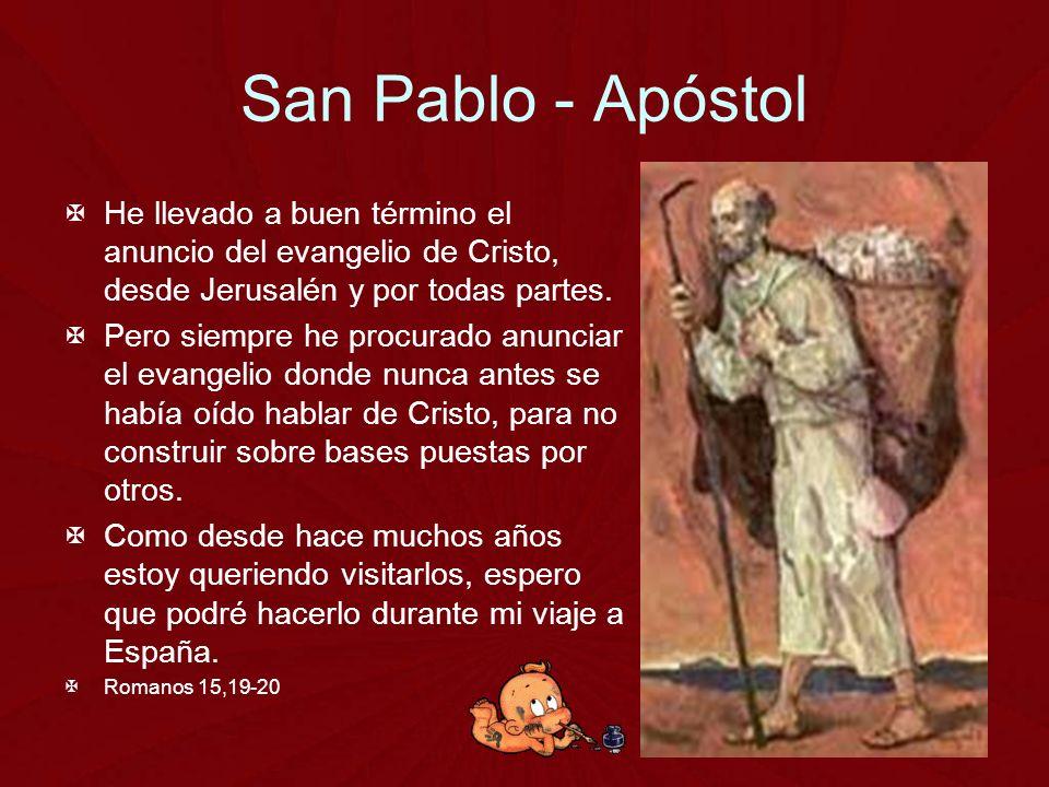 San Pablo - Apóstol He llevado a buen término el anuncio del evangelio de Cristo, desde Jerusalén y por todas partes.
