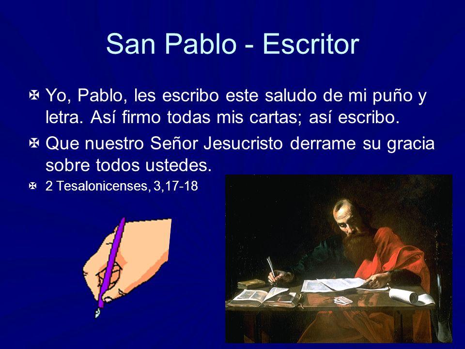 San Pablo - Escritor Yo, Pablo, les escribo este saludo de mi puño y letra. Así firmo todas mis cartas; así escribo.