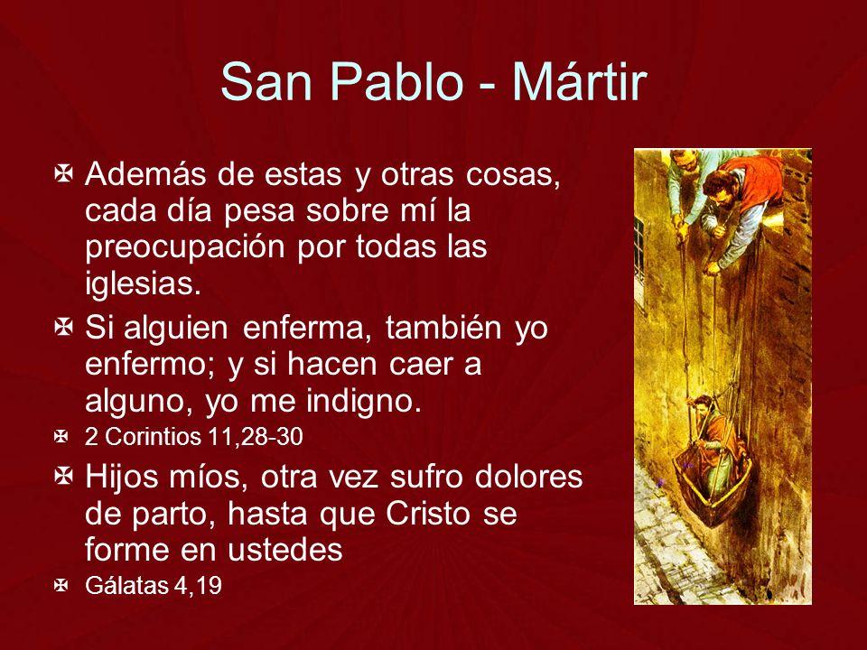 San Pablo - Mártir Además de estas y otras cosas, cada día pesa sobre mí la preocupación por todas las iglesias.