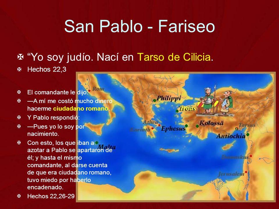 San Pablo - Fariseo Yo soy judío. Nací en Tarso de Cilicia.