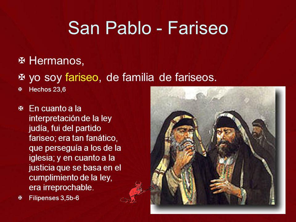 San Pablo - Fariseo Hermanos, yo soy fariseo, de familia de fariseos.