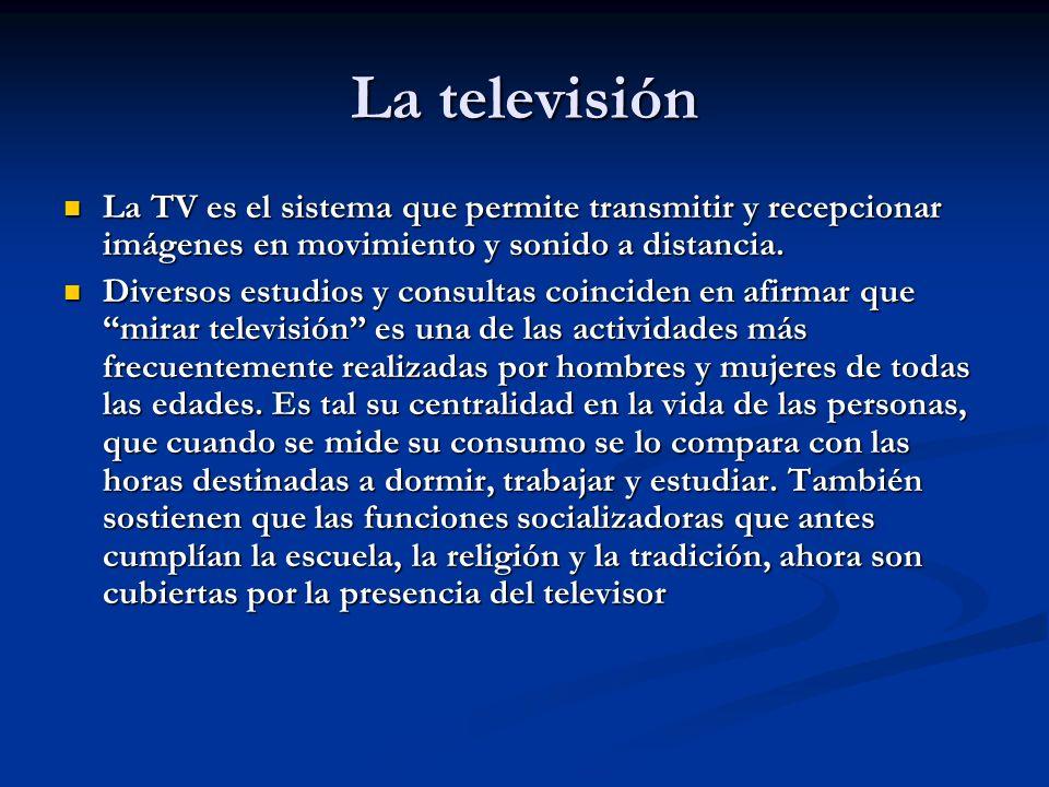 La televisión La TV es el sistema que permite transmitir y recepcionar imágenes en movimiento y sonido a distancia.