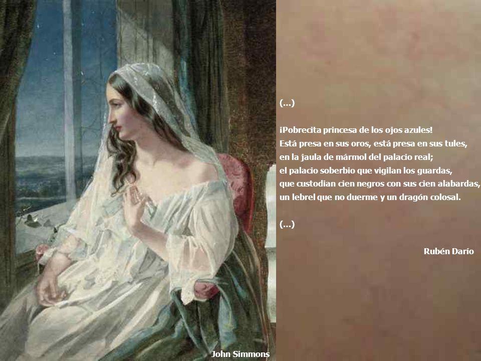 (…) ¡Pobrecita princesa de los ojos azules! Está presa en sus oros, está presa en sus tules, en la jaula de mármol del palacio real;