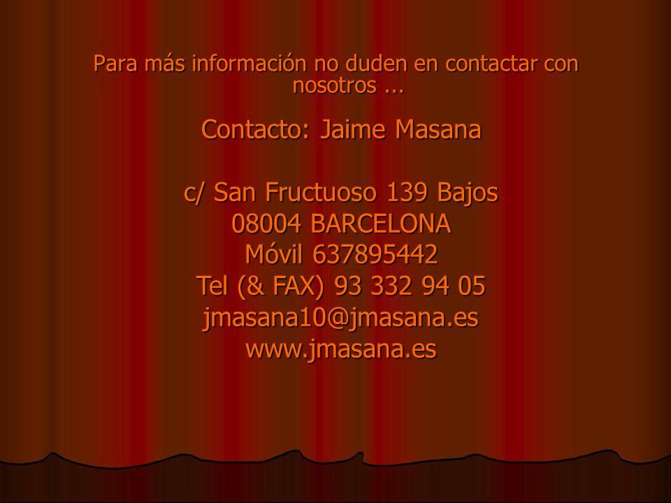 Contacto: Jaime Masana c/ San Fructuoso 139 Bajos 08004 BARCELONA