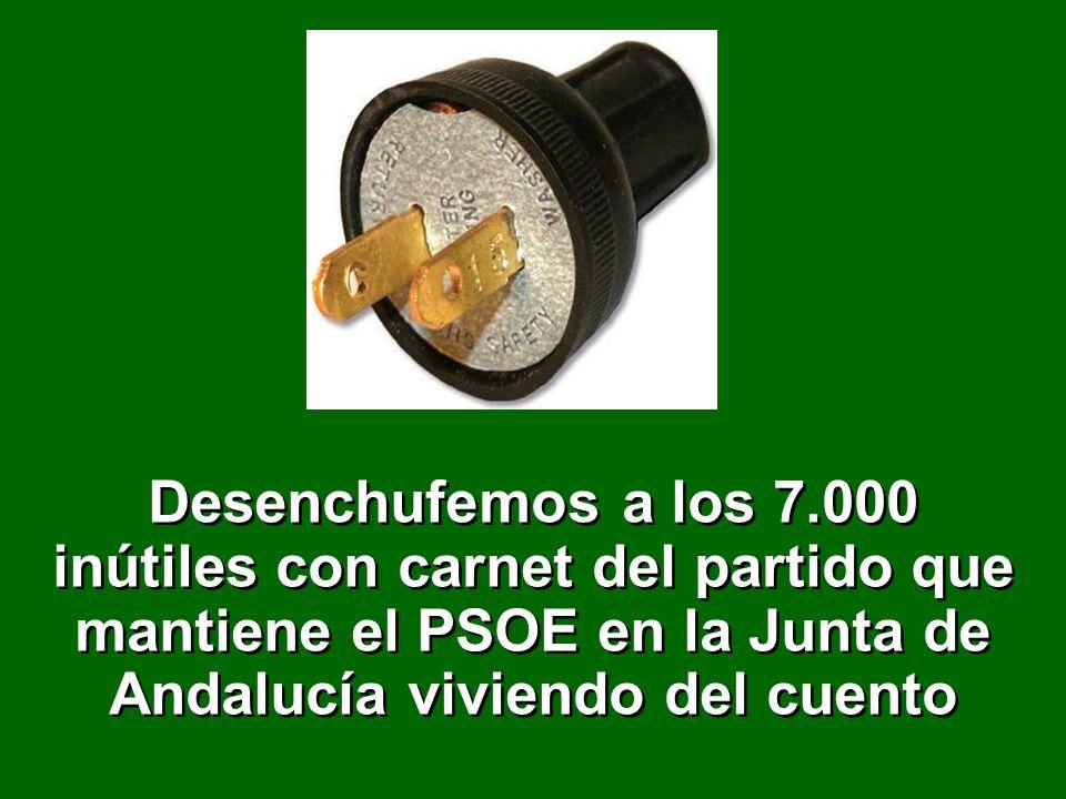 Desenchufemos a los 7.000 inútiles con carnet del partido que mantiene el PSOE en la Junta de Andalucía viviendo del cuento