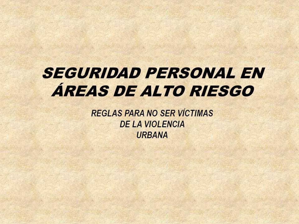 SEGURIDAD PERSONAL EN ÁREAS DE ALTO RIESGO REGLAS PARA NO SER VÍCTIMAS