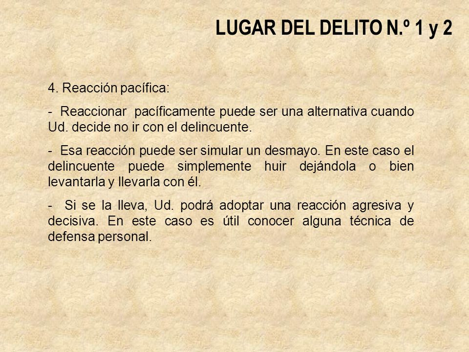 LUGAR DEL DELITO N.º 1 y 2 4. Reacción pacífica: