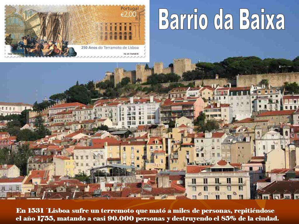 Barrio da Baixa En 1531 ´Lisboa sufre un terremoto que mató a miles de personas, repitiéndose.