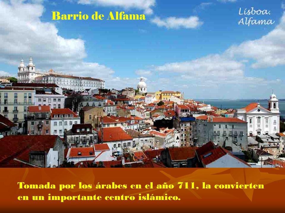Barrio de Alfama Tomada por los árabes en el año 711, la convierten