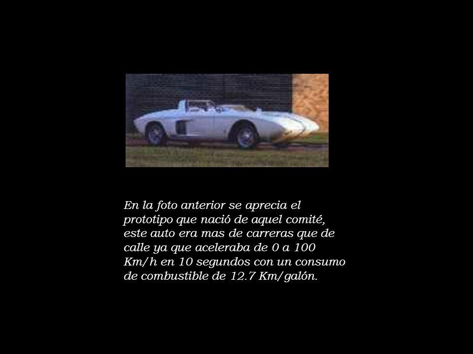 En la foto anterior se aprecia el prototipo que nació de aquel comité, este auto era mas de carreras que de calle ya que aceleraba de 0 a 100 Km/h en 10 segundos con un consumo de combustible de 12.7 Km/galón.