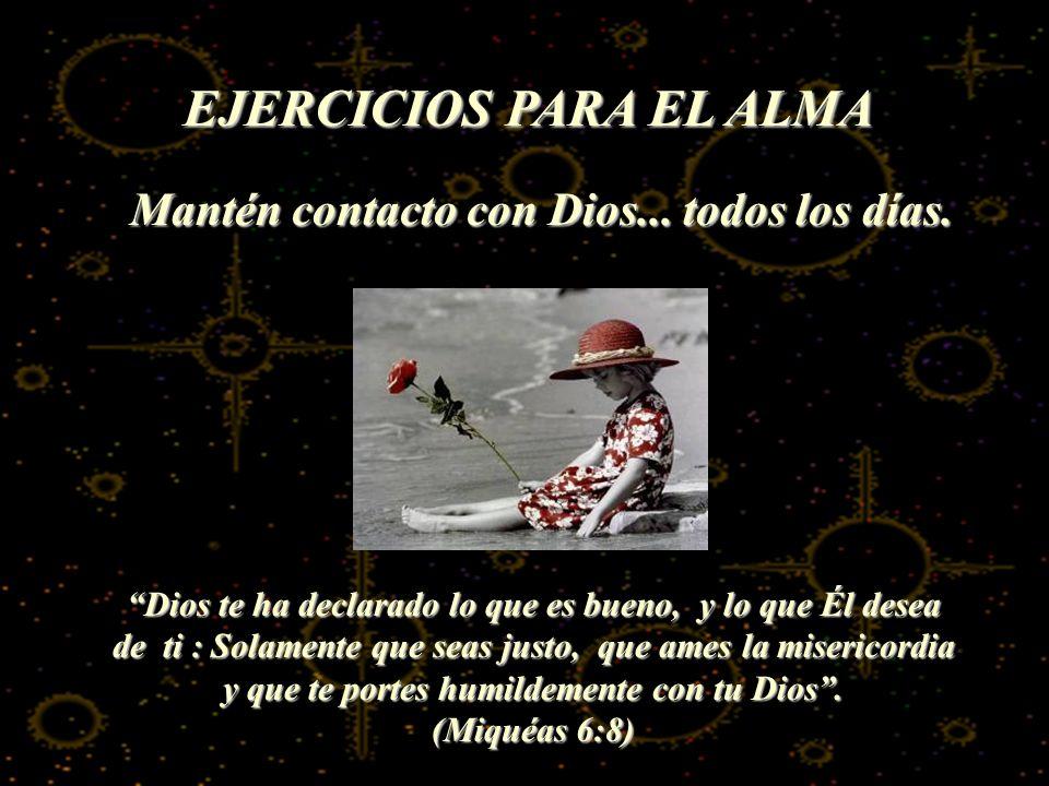 EJERCICIOS PARA EL ALMA Mantén contacto con Dios... todos los días.