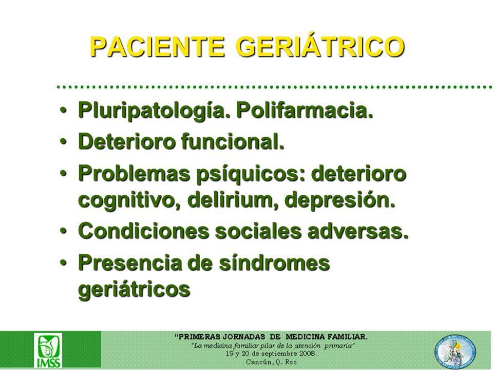 PACIENTE GERIÁTRICO Pluripatología. Polifarmacia. Deterioro funcional.